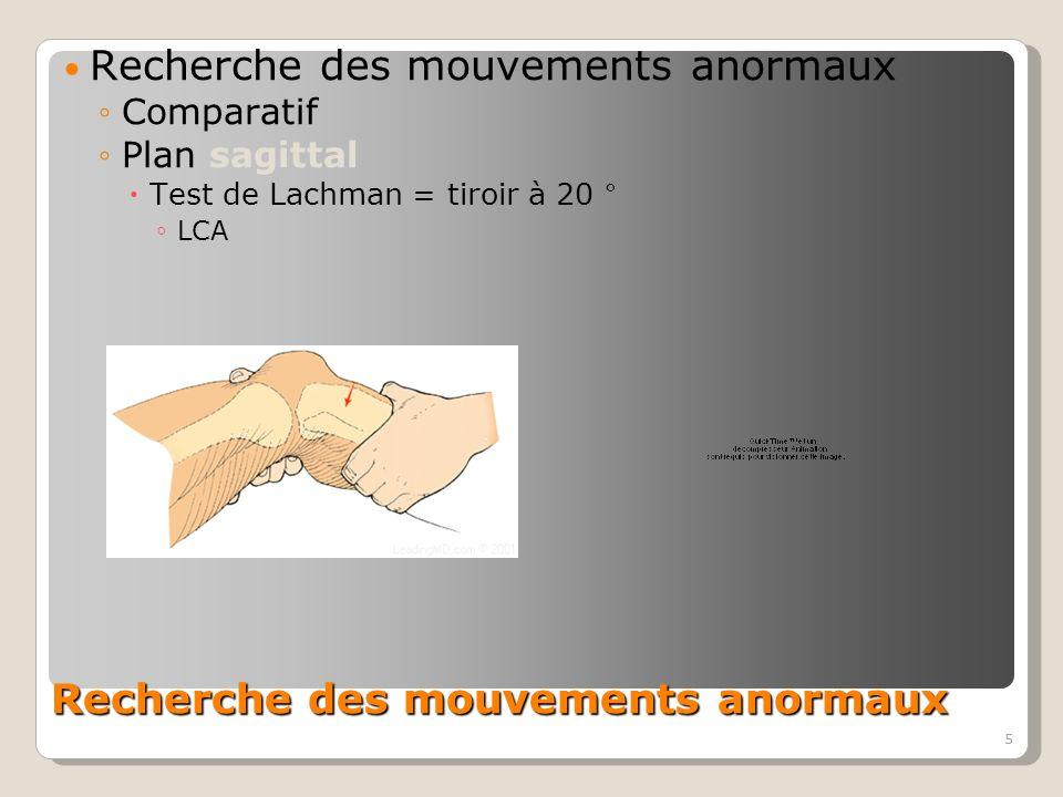 5 Recherche des mouvements anormaux Comparatif Plan sagittal Test de Lachman = tiroir à 20 ° LCA
