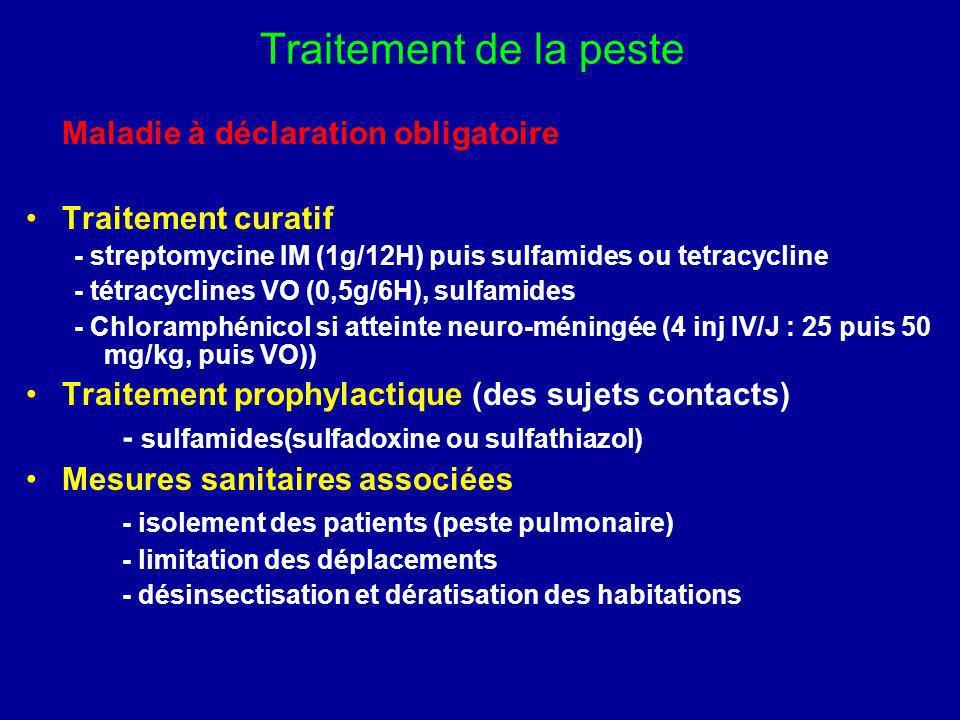 Traitement de la peste Maladie à déclaration obligatoire Traitement curatif - streptomycine IM (1g/12H) puis sulfamides ou tetracycline - tétracycline