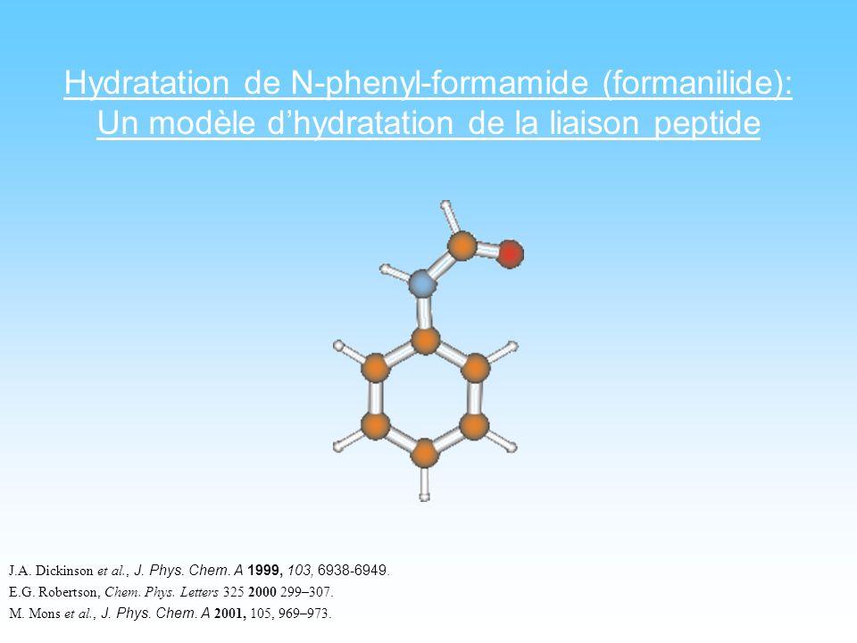 Hydratation de N-phenyl-formamide (formanilide): Un modèle dhydratation de la liaison peptide J.A. Dickinson et al., J. Phys. Chem. A 1999, 103, 6938-
