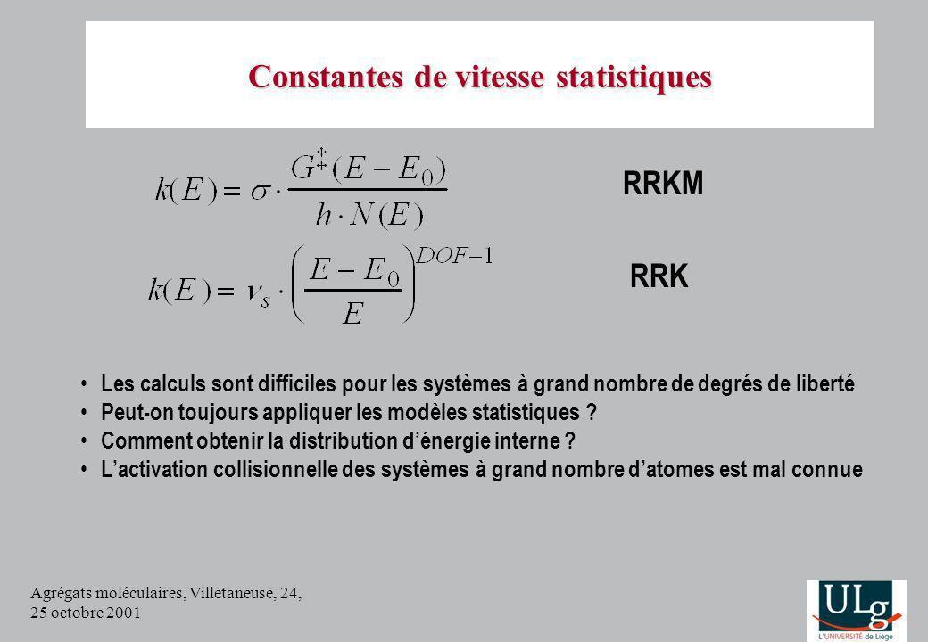 Agrégats moléculaires, Villetaneuse, 24, 25 octobre 2001 RRKM RRK Les calculs sont difficiles pour les systèmes à grand nombre de degrés de liberté Pe
