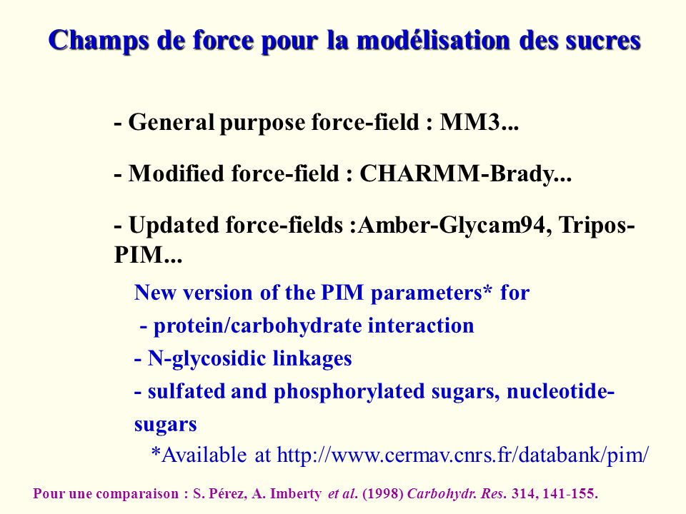 Champs de force pour la modélisation des sucres - Modified force-field : CHARMM-Brady... - General purpose force-field : MM3... - Updated force-fields