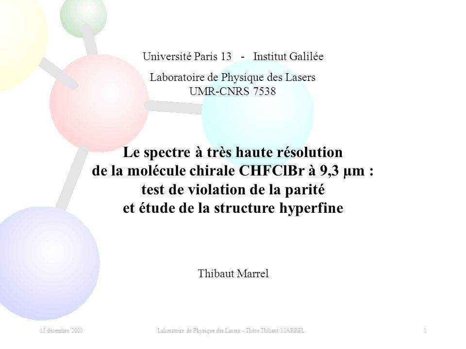 15 décembre 2000 Laboratoire de Physique des Lasers - Thèse Thibaut MARREL 1 Université Paris 13 - Institut Galilée Laboratoire de Physique des Lasers