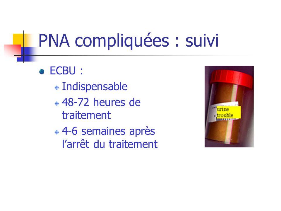PNA compliquées : suivi ECBU : Indispensable 48-72 heures de traitement 4-6 semaines après larrêt du traitement