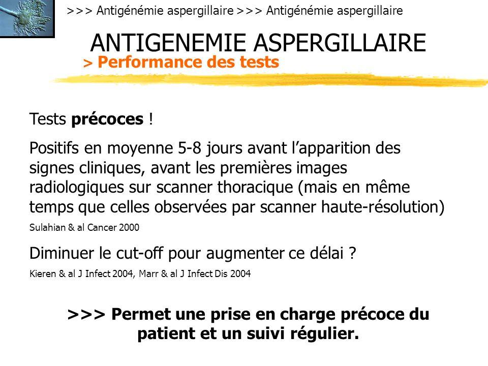 >>> Antigénémie aspergillaire ANTIGENEMIE ASPERGILLAIRE > Performance des tests Tests précoces ! Positifs en moyenne 5-8 jours avant lapparition des s
