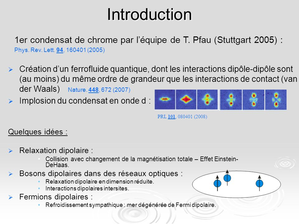 Quelques idées : Relaxation dipolaire : Collision avec changement de la magnétisation totale – Effet Einstein- DeHaas. Bosons dipolaires dans des rése