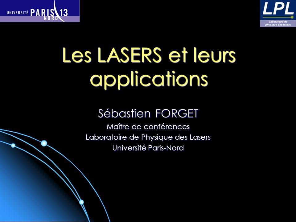 Les LASERS et leurs applications Sébastien FORGET Maître de conférences Laboratoire de Physique des Lasers Université Paris-Nord