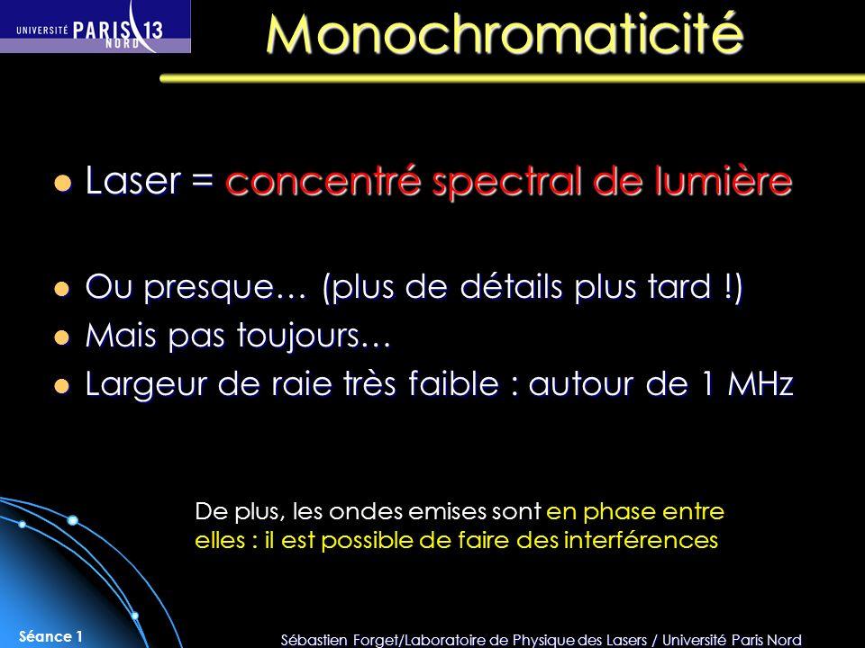 Sébastien Forget/Laboratoire de Physique des Lasers / Université Paris Nord Séance 1 Monochromaticité Laser = concentré spectral de lumière Laser = co