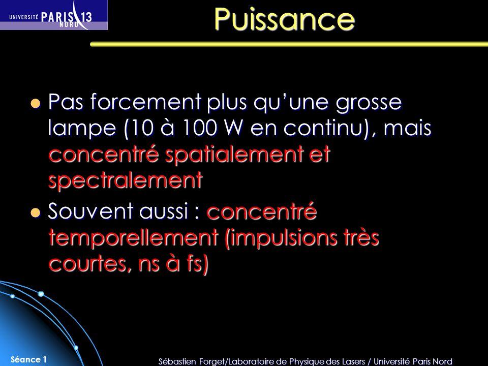 Sébastien Forget/Laboratoire de Physique des Lasers / Université Paris Nord Séance 1 Puissance Pas forcement plus quune grosse lampe (10 à 100 W en co