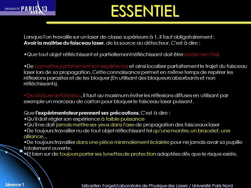 Sébastien Forget/Laboratoire de Physique des Lasers / Université Paris Nord Séance 1 Lorsque l'on travaille sur un laser de classe supérieure à 1, il