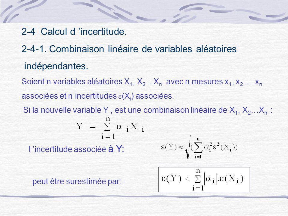2-4 Calcul d incertitude. 2-4-1. Combinaison linéaire de variables aléatoires indépendantes. Soient n variables aléatoires X 1, X 2 …X n avec n mesure