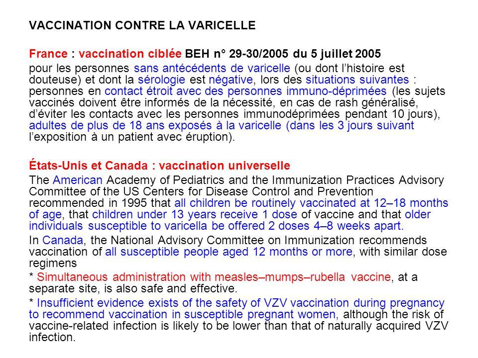 VACCINATION CONTRE LA VARICELLE France : vaccination ciblée BEH n° 29-30/2005 du 5 juillet 2005 pour les personnes sans antécédents de varicelle (ou d