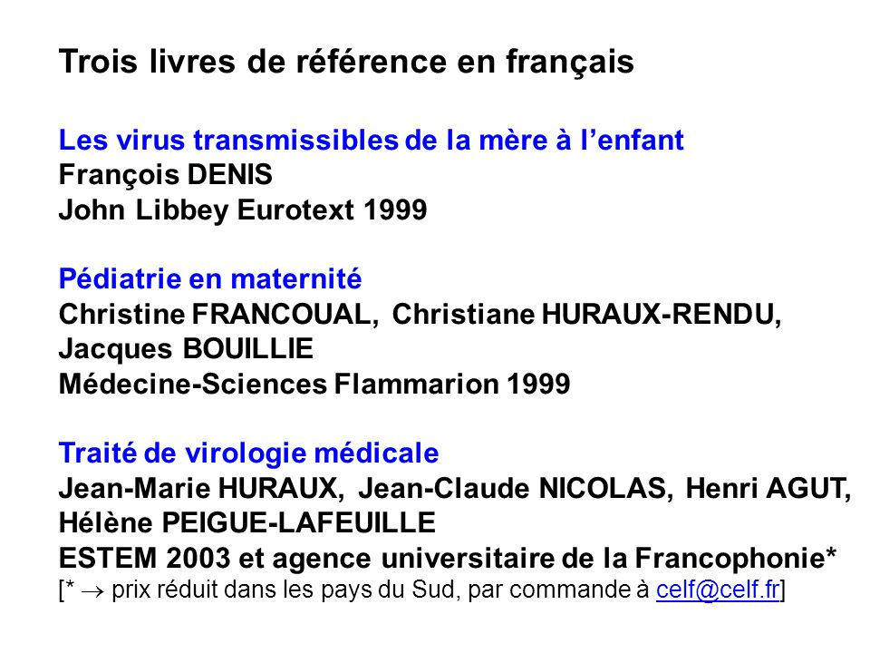 Trois livres de référence en français Les virus transmissibles de la mère à lenfant François DENIS John Libbey Eurotext 1999 Pédiatrie en maternité Ch