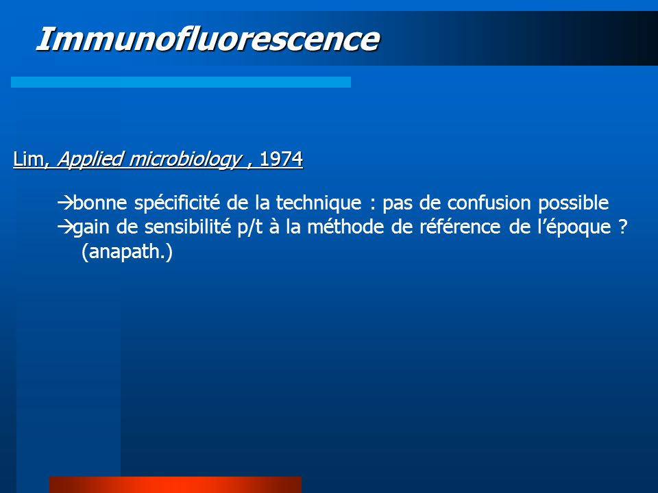Immunofluorescence Lim, Applied microbiology, 1974 bonne spécificité de la technique : pas de confusion possible gain de sensibilité p/t à la méthode