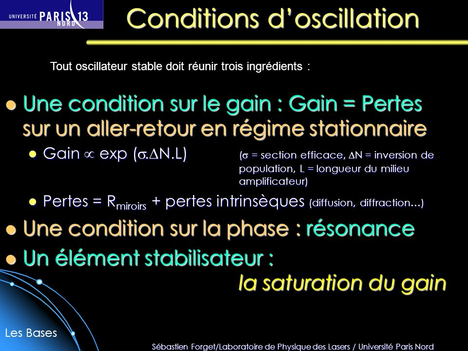 Sébastien Forget/Laboratoire de Physique des Lasers / Université Paris Nord Conditions doscillation Une condition sur le gain : Gain = Pertes sur un a