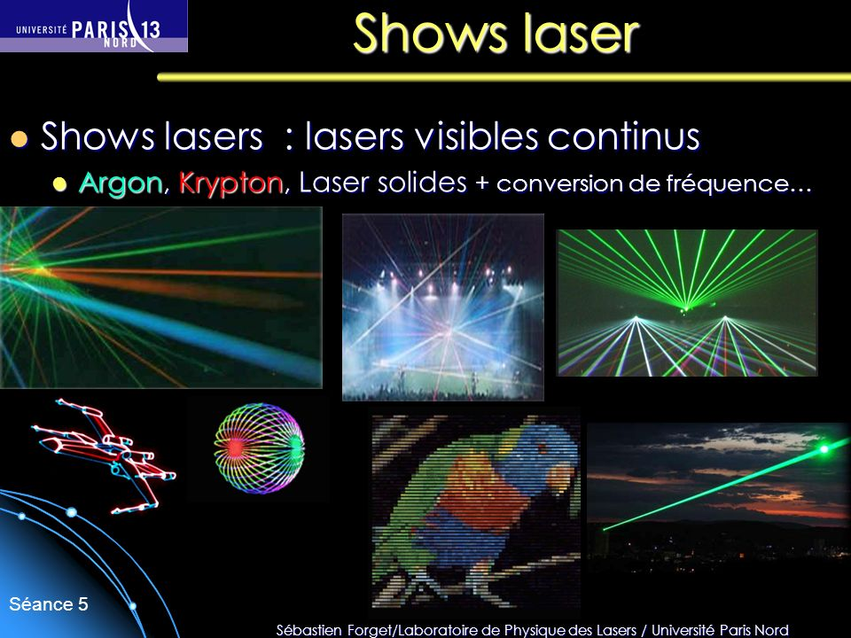 Sébastien Forget/Laboratoire de Physique des Lasers / Université Paris Nord Séance 5 Shows laser Shows lasers : lasers visibles continus Shows lasers