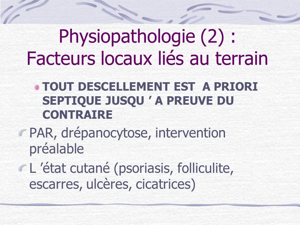 Physiopathologie (2) : Facteurs locaux liés au terrain TOUT DESCELLEMENT EST A PRIORI SEPTIQUE JUSQU A PREUVE DU CONTRAIRE PAR, drépanocytose, interve
