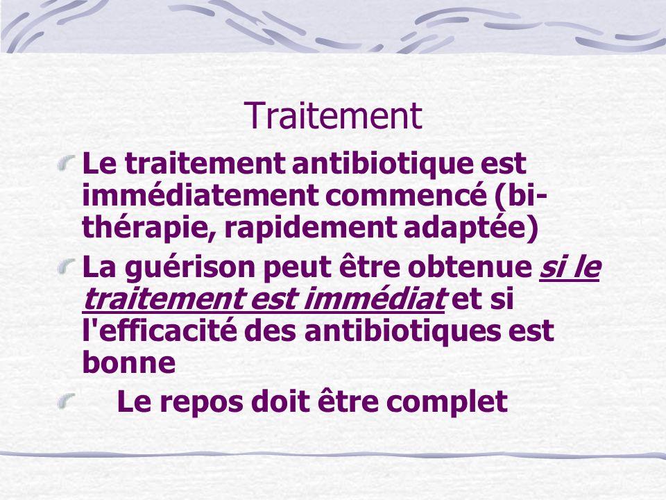 Traitement Le traitement antibiotique est immédiatement commencé (bi- thérapie, rapidement adaptée) La guérison peut être obtenue si le traitement est