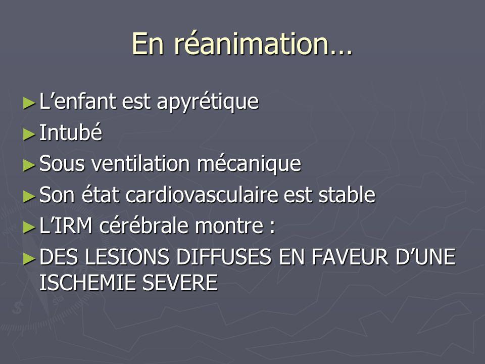 En réanimation… Lenfant est apyrétique Lenfant est apyrétique Intubé Intubé Sous ventilation mécanique Sous ventilation mécanique Son état cardiovascu