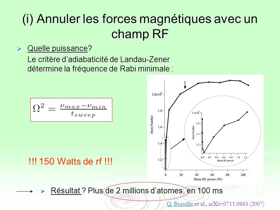 (i) Annuler les forces magnétiques avec un champ RF Quelle puissance? Quelle puissance? Le critère dadiabaticité de Landau-Zener détermine la fréquenc
