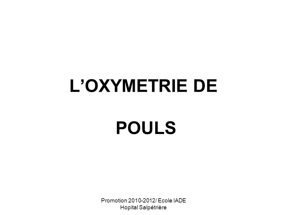 Promotion 2010-2012/ Ecole IADE Hopital Salpétrière Corrélation entre SpO 2 et PaO 2 les valeurs