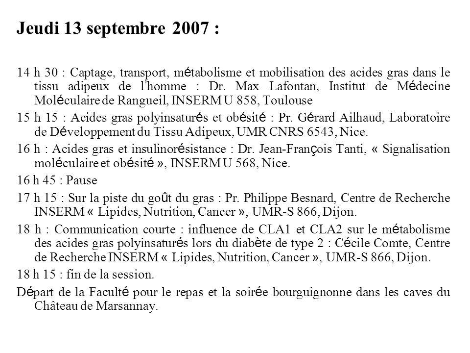 Jeudi 13 septembre 2007 : 14 h 30 : Captage, transport, m é tabolisme et mobilisation des acides gras dans le tissu adipeux de l homme : Dr.