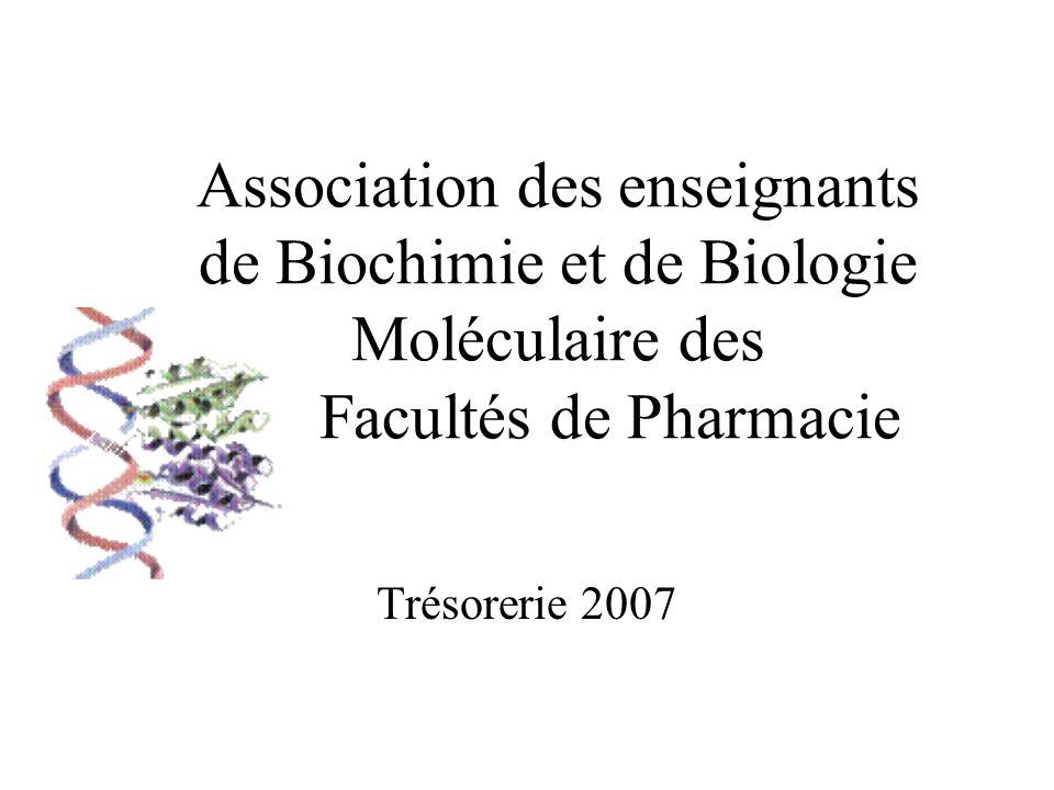 Association des enseignants de Biochimie et de Biologie Moléculaire des Facultés de Pharmacie Trésorerie 2007