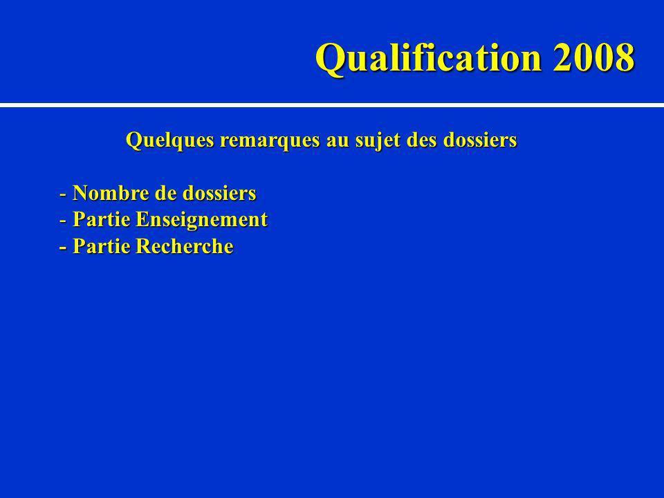 Qualification 2008 Quelques remarques au sujet des dossiers - Nombre de dossiers - Partie Enseignement - Partie Recherche