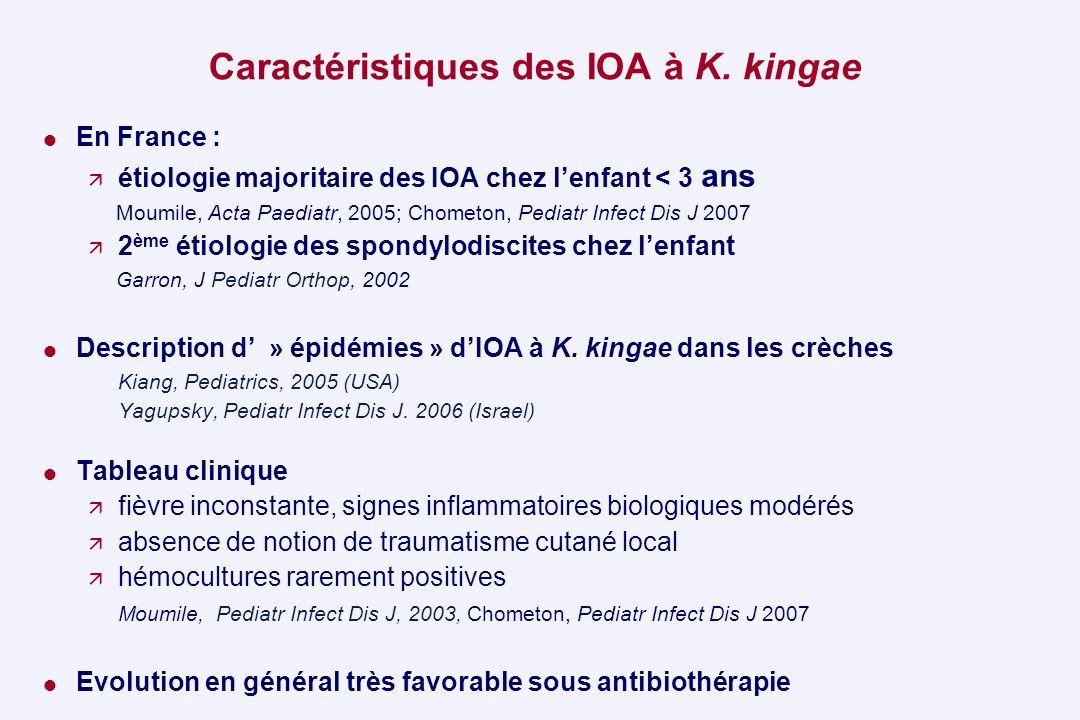 Caractéristiques des IOA à K. kingae En France : étiologie majoritaire des IOA chez lenfant < 3 ans Moumile, Acta Paediatr, 2005; Chometon, Pediatr In