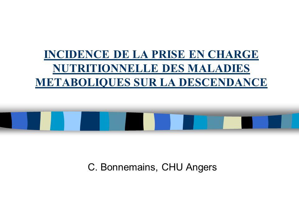 INCIDENCE DE LA PRISE EN CHARGE NUTRITIONNELLE DES MALADIES METABOLIQUES SUR LA DESCENDANCE C. Bonnemains, CHU Angers