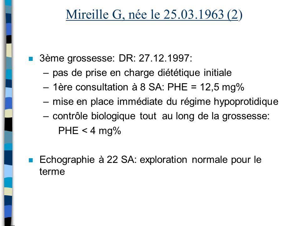 Mireille G, née le 25.03.1963 (2) n 3ème grossesse: DR: 27.12.1997: –pas de prise en charge diététique initiale –1ère consultation à 8 SA: PHE = 12,5