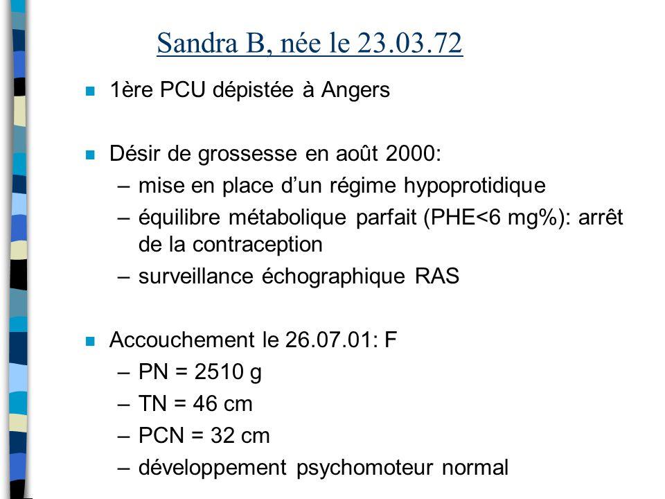 Sandra B, née le 23.03.72 n 1ère PCU dépistée à Angers n Désir de grossesse en août 2000: –mise en place dun régime hypoprotidique –équilibre métaboli