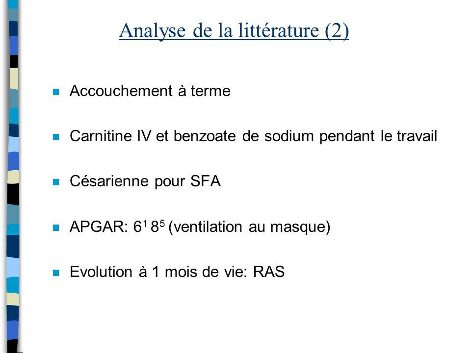 Analyse de la littérature (2) n Accouchement à terme n Carnitine IV et benzoate de sodium pendant le travail n Césarienne pour SFA n APGAR: 6 1 8 5 (v