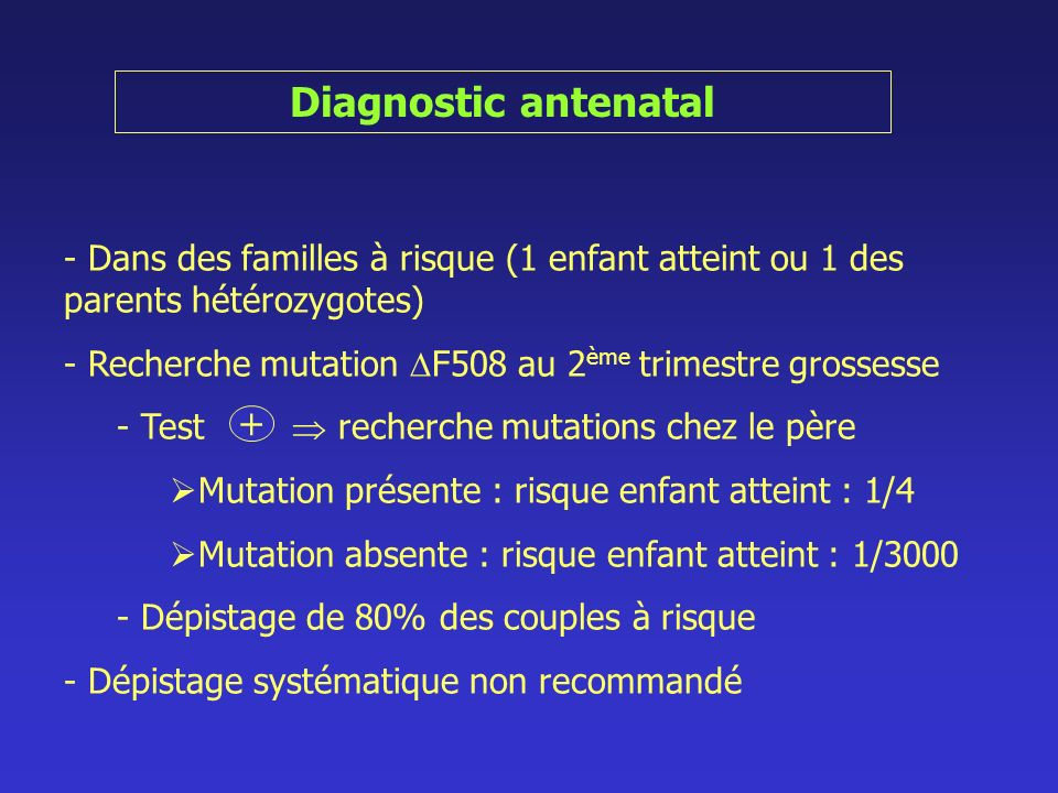 Diagnostic antenatal - Dans des familles à risque (1 enfant atteint ou 1 des parents hétérozygotes) - Recherche mutation F508 au 2 ème trimestre gross