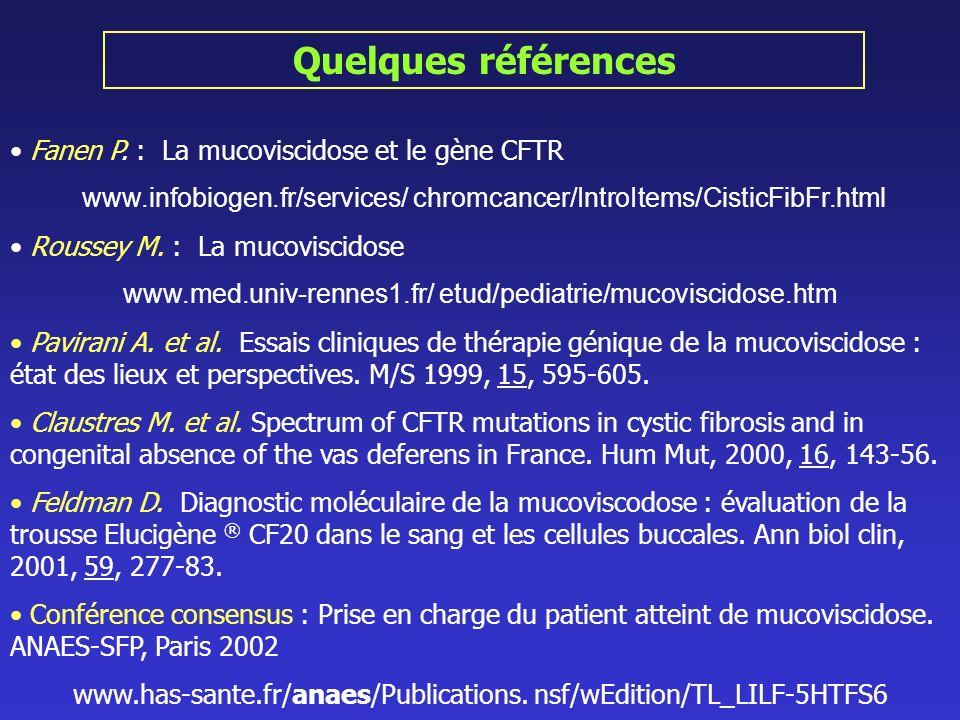 Quelques références Fanen P. : La mucoviscidose et le gène CFTR www.infobiogen.fr/services/ chromcancer/IntroItems/CisticFibFr.html Roussey M. : La mu