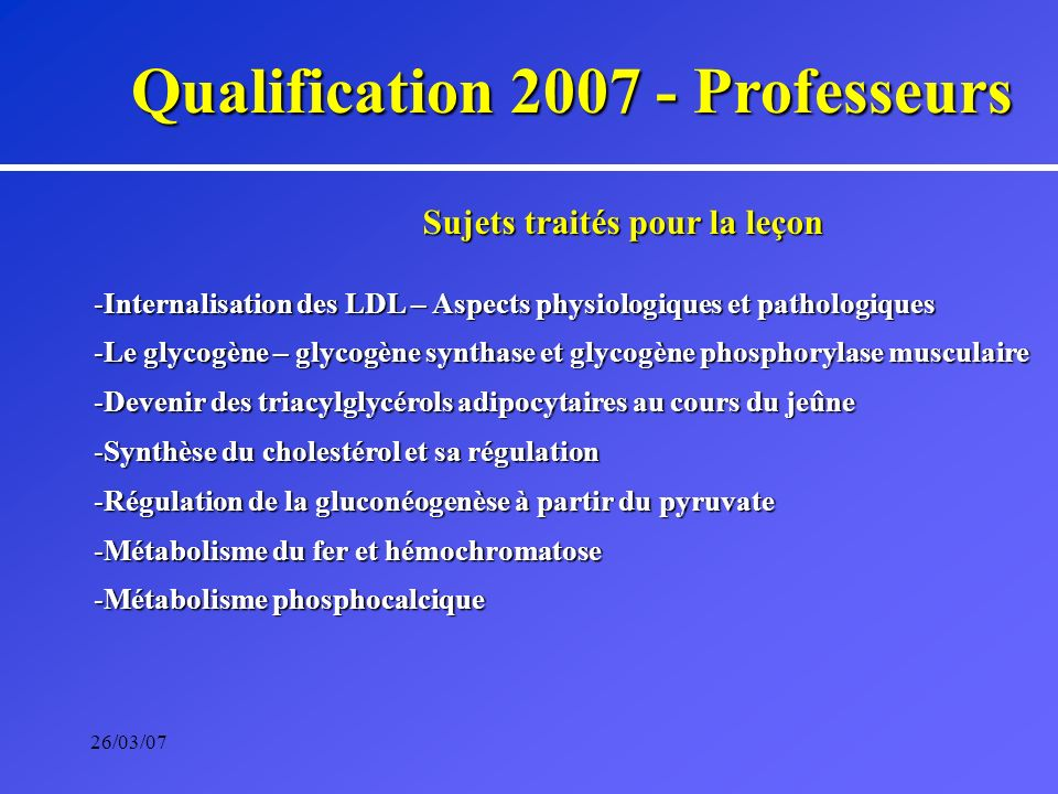 26/03/07 Qualification 2007 - Professeurs Sujets traités pour la leçon -Internalisation des LDL – Aspects physiologiques et pathologiques -Le glycogèn
