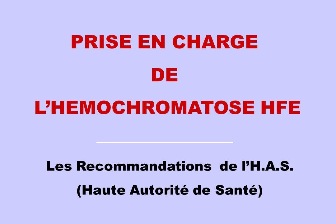 Les Recommandations de lH.A.S. (Haute Autorité de Santé) PRISE EN CHARGE DE LHEMOCHROMATOSE HFE