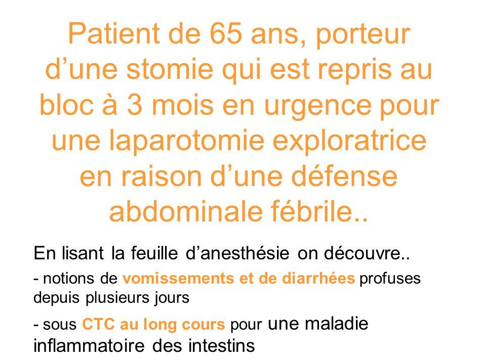 Patient de 65 ans, porteur dune stomie qui est repris au bloc à 3 mois en urgence pour une laparotomie exploratrice en raison dune défense abdominale