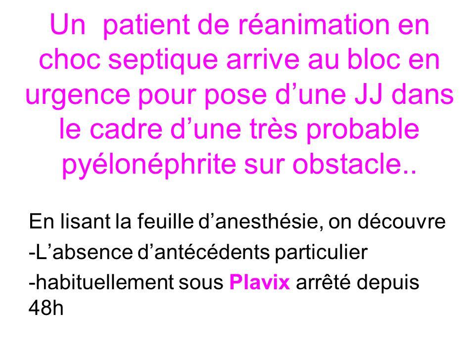 Un patient de réanimation en choc septique arrive au bloc en urgence pour pose dune JJ dans le cadre dune très probable pyélonéphrite sur obstacle.. E