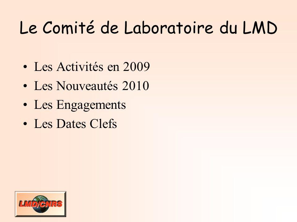 Le Comité de Laboratoire du LMD Les Activités en 2009 Les Nouveautés 2010 Les Engagements Les Dates Clefs
