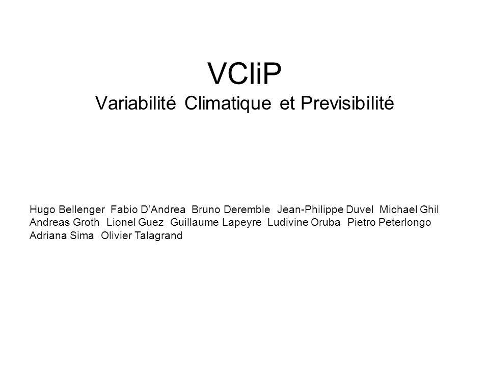 VCliP Variabilité Climatique et Previsibilité Hugo Bellenger Fabio DAndrea Bruno Deremble Jean-Philippe Duvel Michael Ghil Andreas Groth Lionel Guez G