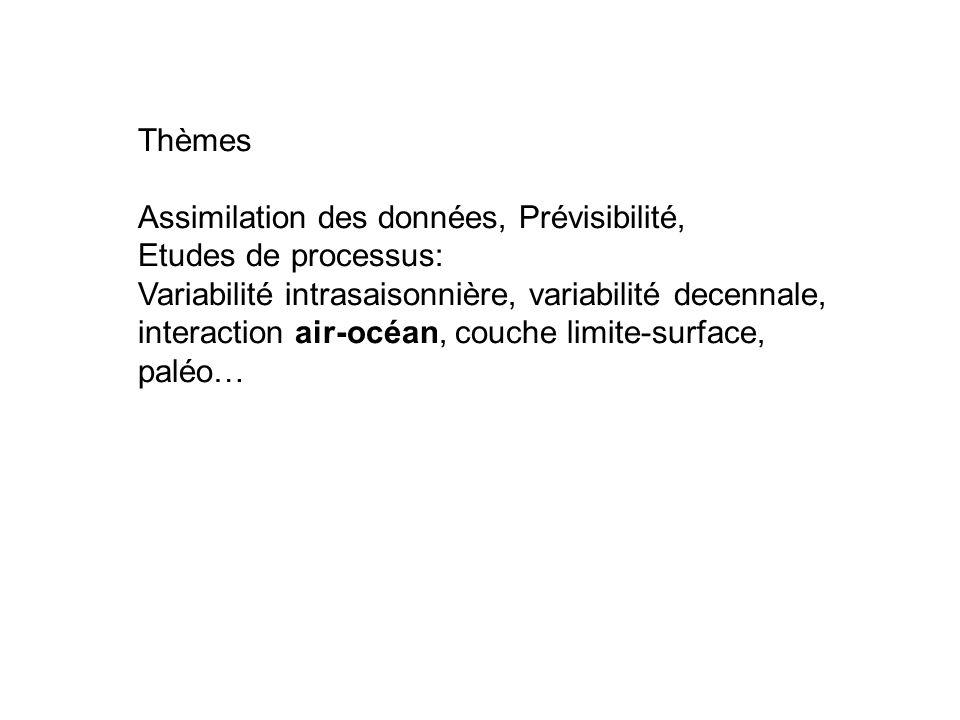 Thèmes Assimilation des données, Prévisibilité, Etudes de processus: Variabilité intrasaisonnière, variabilité decennale, interaction air-océan, couch