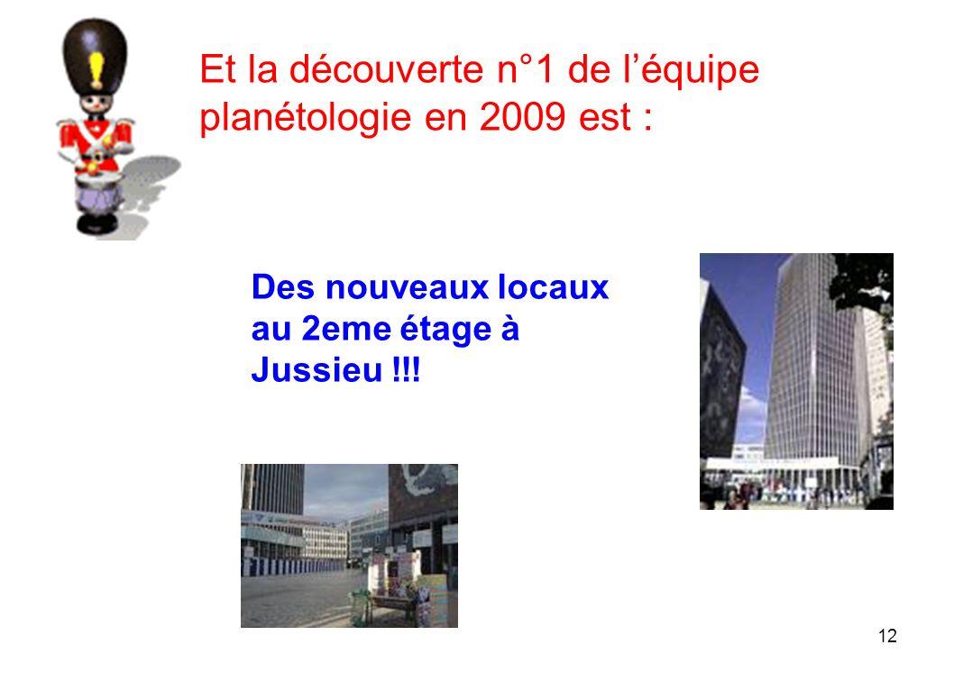 12 Et la découverte n°1 de léquipe planétologie en 2009 est : Des nouveaux locaux au 2eme étage à Jussieu !!!