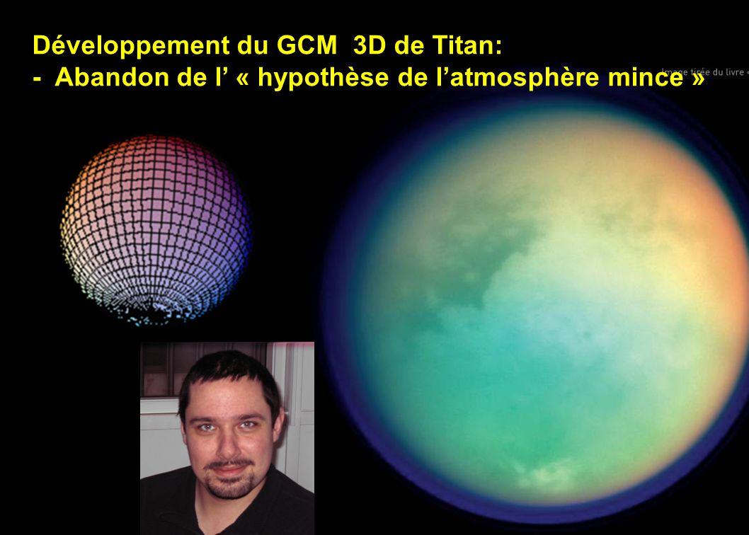 16 Développement du GCM 3D de Titan: - Abandon de l « hypothèse de latmosphère mince »