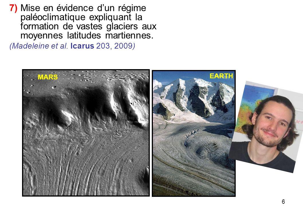 6 7) Mise en évidence dun régime paléoclimatique expliquant la formation de vastes glaciers aux moyennes latitudes martiennes. (Madeleine et al. Icaru