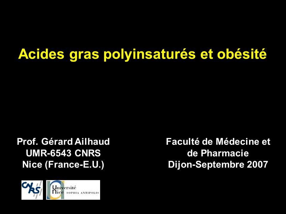 Acides gras polyinsaturés et obésité Prof. Gérard Ailhaud UMR-6543 CNRS Nice (France-E.U.) Faculté de Médecine et de Pharmacie Dijon-Septembre 2007