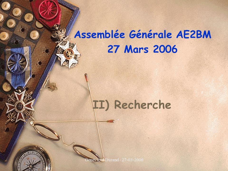 Geneviève Durand - 27-03-2006 II) Recherche Assemblée Générale AE2BM 27 Mars 2006