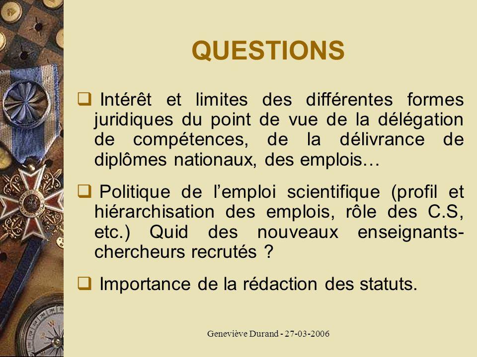 Geneviève Durand - 27-03-2006 QUESTIONS Intérêt et limites des différentes formes juridiques du point de vue de la délégation de compétences, de la dé