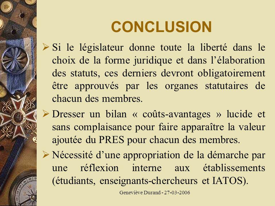 Geneviève Durand - 27-03-2006 CONCLUSION Si le législateur donne toute la liberté dans le choix de la forme juridique et dans lélaboration des statuts