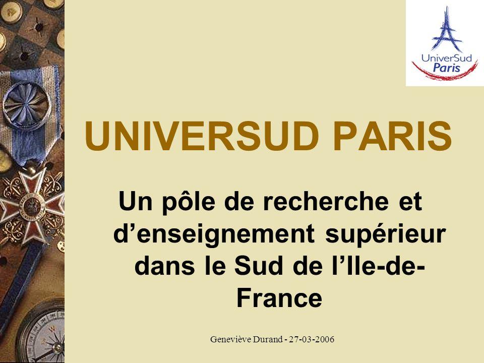 Geneviève Durand - 27-03-2006 UNIVERSUD PARIS Un pôle de recherche et denseignement supérieur dans le Sud de lIle-de- France
