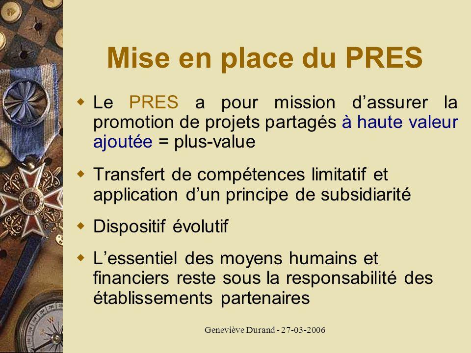 Geneviève Durand - 27-03-2006 Mise en place du PRES Le PRES a pour mission dassurer la promotion de projets partagés à haute valeur ajoutée = plus-val